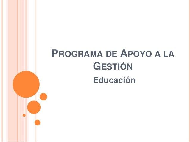 PROGRAMA DE APOYO A LA  GESTIÓN  Educación