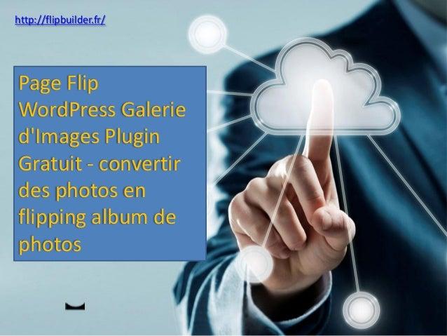 http://flipbuilder.fr/  Page Flip WordPressGaleried'ImagesPluginGratuit-convertirdes photos en flipping album de photos