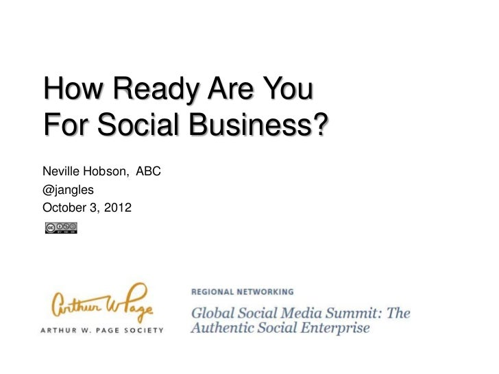 How Ready Are YouFor Social Business?Neville Hobson, ABC@janglesOctober 3, 2012