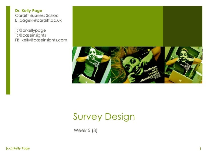 Survey Design Week 5 (3) Dr. Kelly Page Cardiff Business School E: pagekl@cardiff.ac.uk T: @drkellypage T: @caseinsights F...