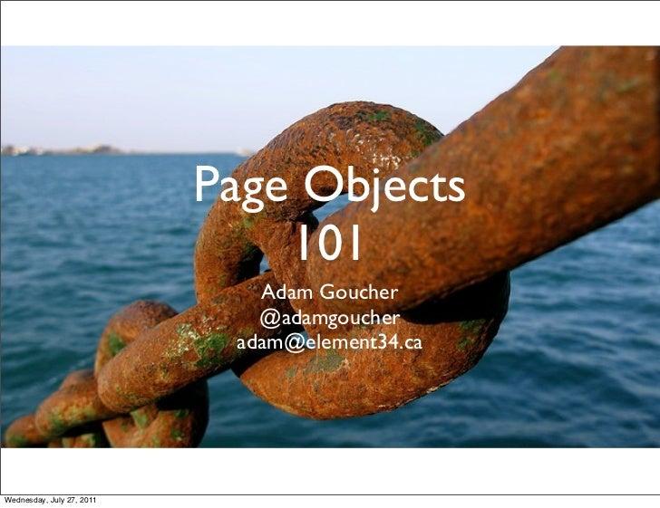 Page Objects                               101                              Adam Goucher                              @ada...
