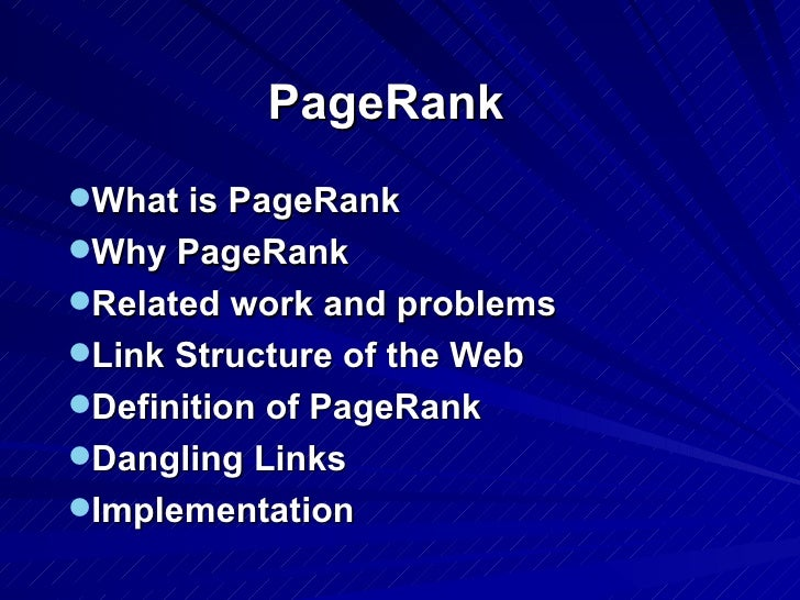PageRank   <ul><li>What is PageRank </li></ul><ul><li>Why PageRank </li></ul><ul><li>Related work and problems </li></ul><...
