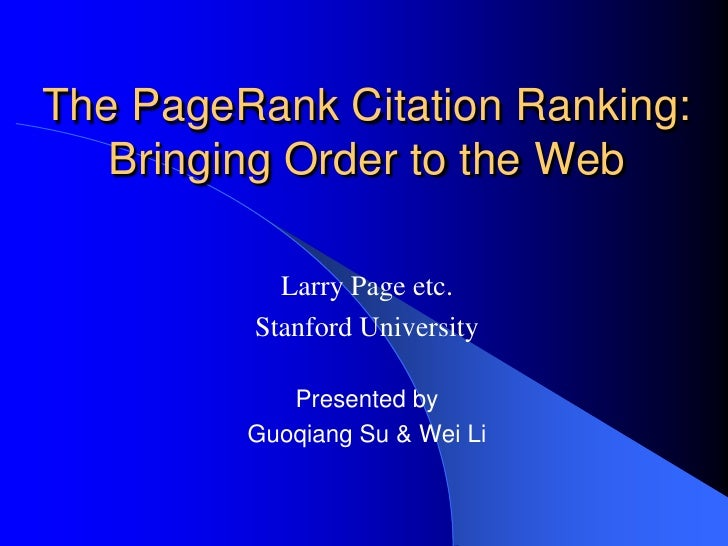 The PageRank Citation Ranking:Bringing Order to the Web<br />Larry Page etc.<br />Stanford University<br />Presented by<br...