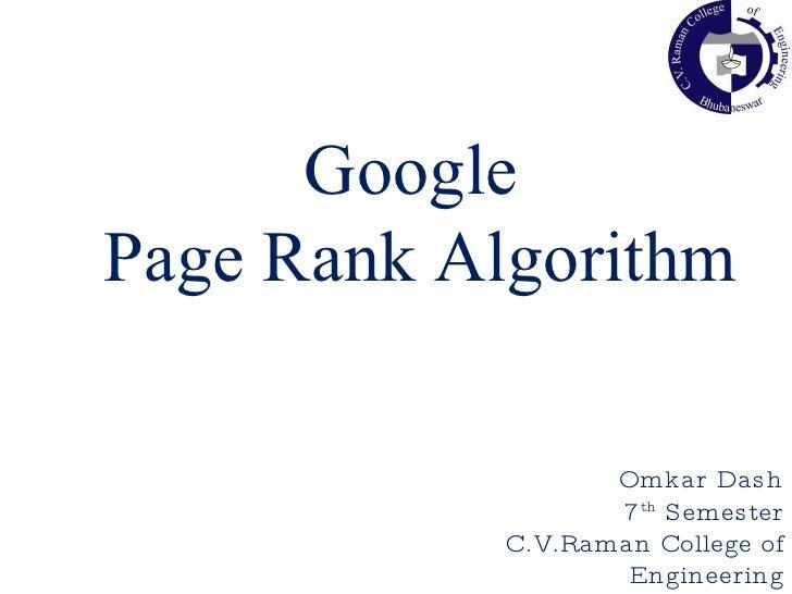 Google Page Rank Algorithm Omkar Dash 7 th  Semester C.V.Raman College of Engineering