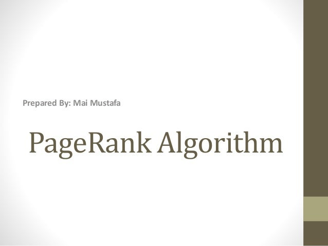 PageRank Algorithm Prepared By: Mai Mustafa