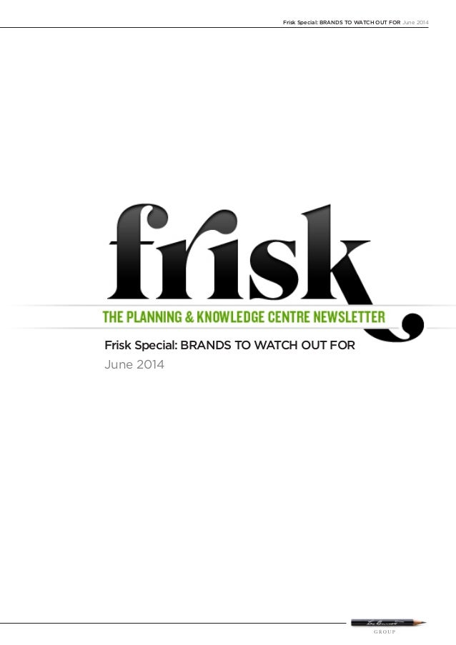Frisk Special: BRANDS TO WATCH OUT FOR June 2014 Frisk Special: BRANDS TO WATCH OUT FOR June 2014