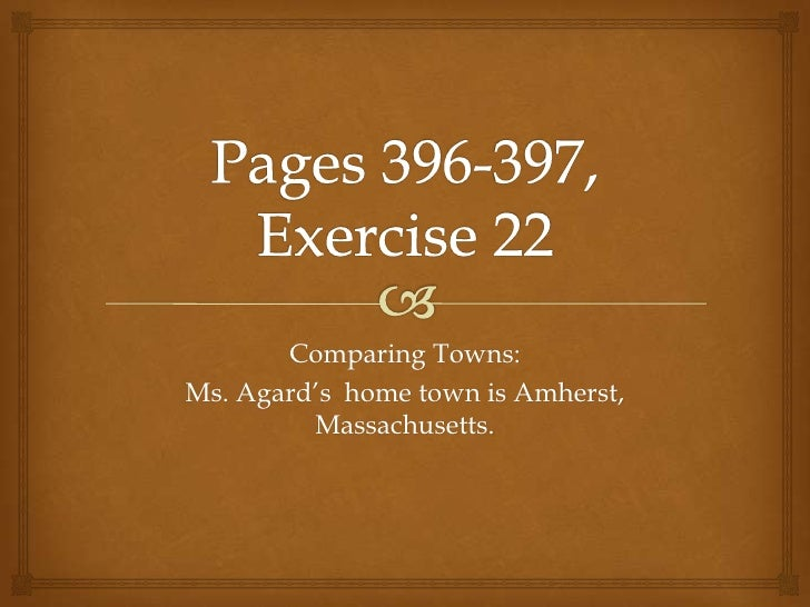 Comparing Towns:Ms. Agard's home town is Amherst,         Massachusetts.