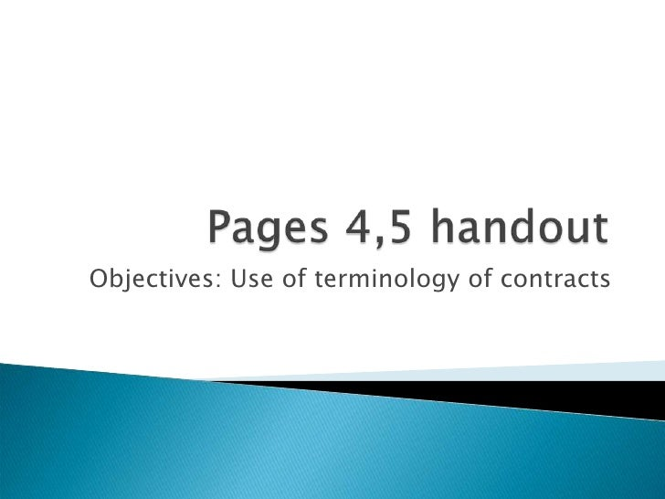 Pages 4,5 handout<br />Objectives: Use of terminology of contracts<br />