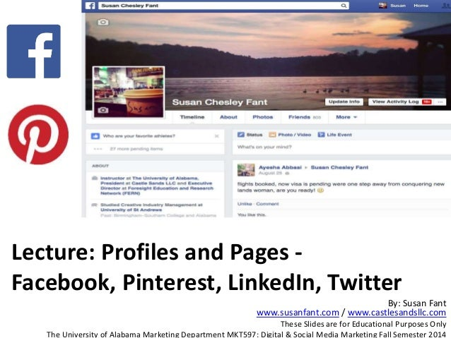 Lecture: Profiles and Pages - Facebook, Pinterest, LinkedIn, Twitter By: Susan Fant www.susanfant.com / www.castlesandsllc...