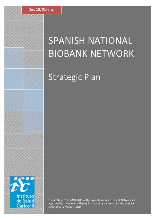 mmorente CNIO 10/01/2010 SPANISH NATIONAL BIOBANK NETWORK Strategic Plan The Strategic Plan 2010-2013 of the Spanish Natio...