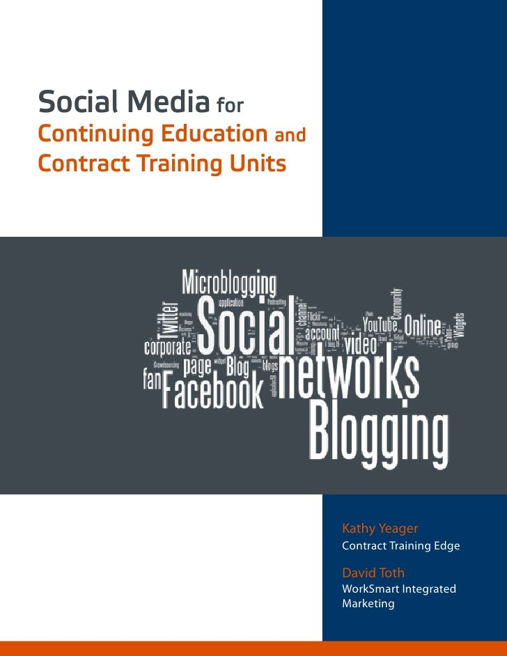 Social Media for Continuing Education and Contract Training Units                                Kathy Yeager             ...