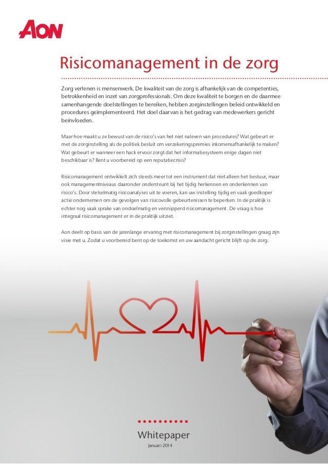 Januari 2014 Risicomanagement in de zorg Zorg verlenen is mensenwerk. De kwaliteit van de zorg is afhankelijk van de compe...