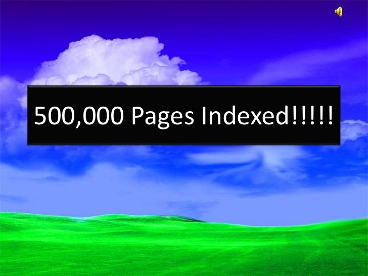 500,000 Pages Indexed!!!!!