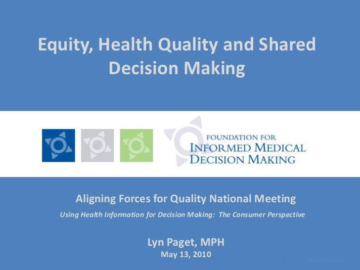 Equity, Health Quality and Shared Decision Making<br />Aligning Forces for Quality National Meeting<br />Using Health Info...