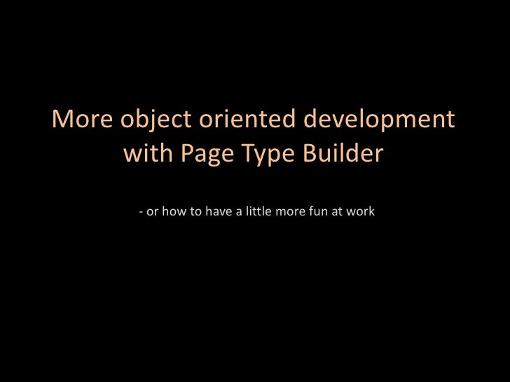 More object oriented development with Page Type Builder<br />-or how to have a little more fun at work<br />