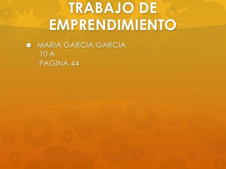 TRABAJO DE    EMPRENDIMIENTO MARIA GARCIA GARCIA  10 A  PAGINA 44