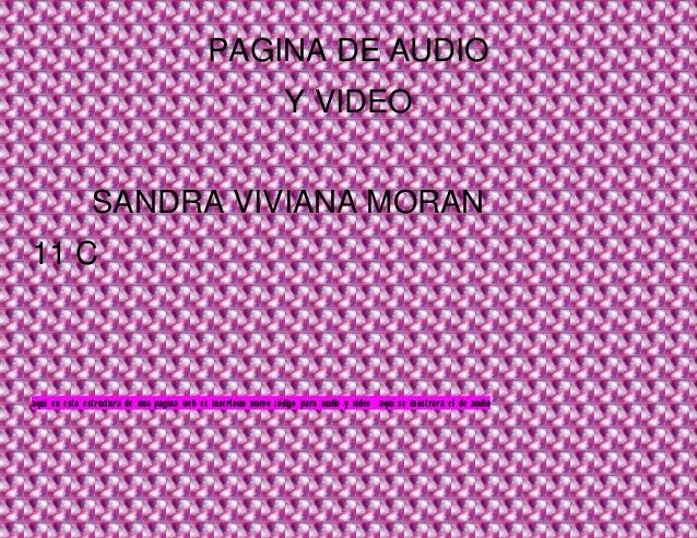 PAGINA DE AUDIOY VIDEOSANDRA VIVIANA MORAN11 Caquí en esta estructura de una pagina web se insertoun nuevo código para aud...