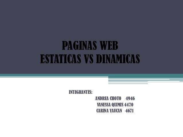 PAGINAS WEBESTATICAS VS DINAMICAS      INTEGRANTES:                     ANDREA CHOTO 4946                      VANESSA QUI...
