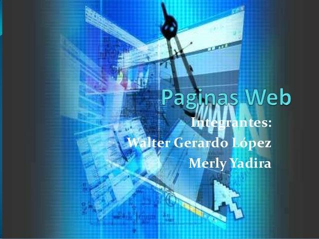 Integrantes:Walter Gerardo López         Merly Yadira