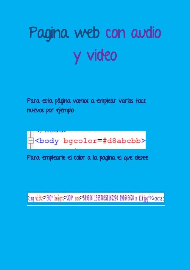 Pagina web con audioy videoPara esta página vamos a emplear varios tacsnuevos por ejemploPara emplearle el color a la pagi...