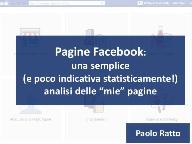 """Pagine Facebook: una semplice (e poco indicativa statisticamente!) analisi delle """"mie"""" pagine Paolo Ratto"""