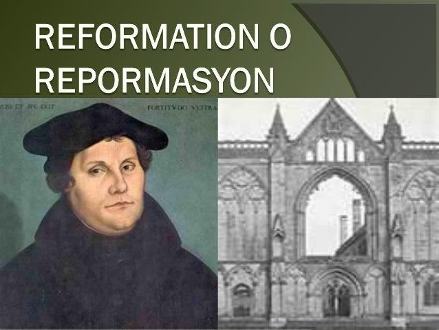 REPORMASYON OREFORMATION    krisis sa relihiyon noong ika-16 na dantaon na kung saanang dating Katolikong bansa saEurope a...
