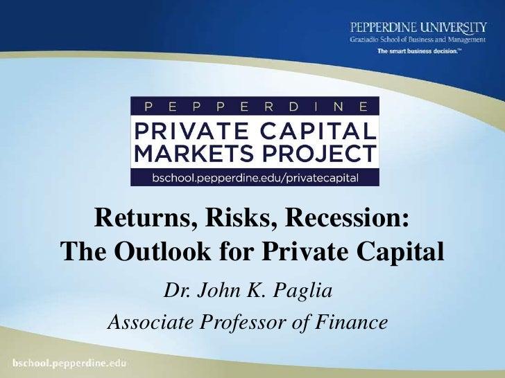 Returns, Risks, Recession: The Outlook for Private Capital<br />Dr. John K. Paglia<br />Associate Professor of Finance<br />