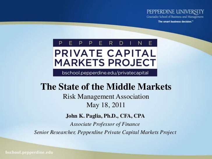 The State of the Middle MarketsRisk Management AssociationMay 18, 2011<br />John K. Paglia, Ph.D., CFA, CPA <br />Associat...