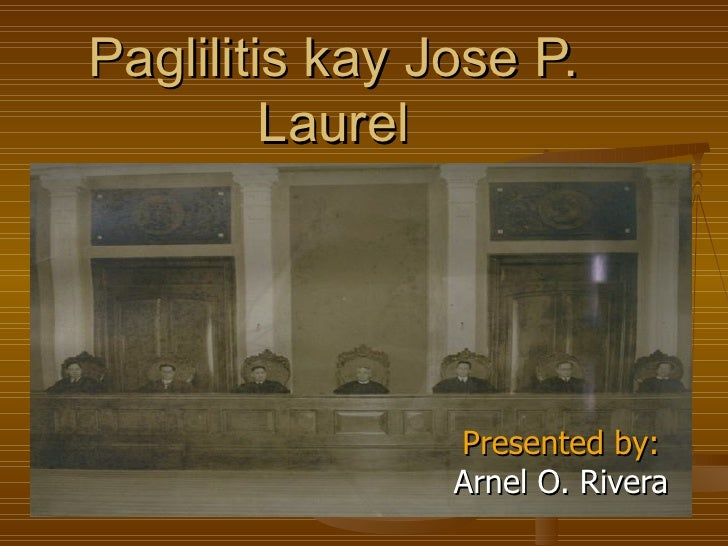 Paglilitis kay Jose P. Laurel Presented by:  Arnel O. Rivera