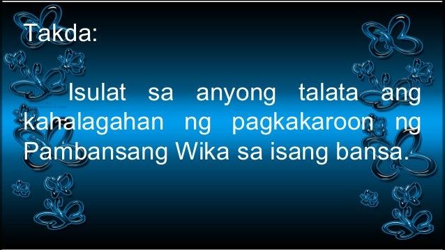 kahalagahan ng wikang pilipino Dagdag pa, ang dating pangulong manuel l quezon, na itinuturing na ama ng wikang pambansa, ay isinilang noong 19 agosto 1878 sa bisa ng proklamasyong ito,.