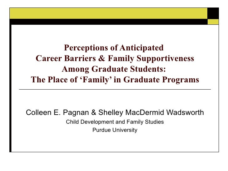 Perceptions of Anticipated  Career Barriers & Family Supportiveness Among Graduate Students:  The Place of 'Family' in Gra...
