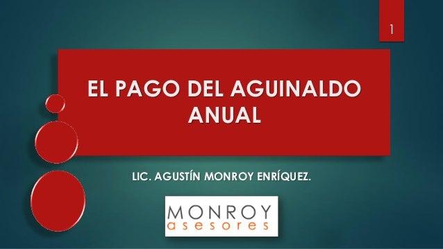 1  EL PAGO DEL AGUINALDO ANUAL LIC. AGUSTÍN MONROY ENRÍQUEZ.