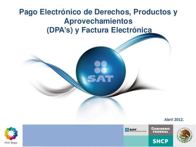 Pago Electrónico de Derechos, Productos yPago ElectrónicoAprovechamientos  de Derechos,          (DPA's) y Factura Electró...