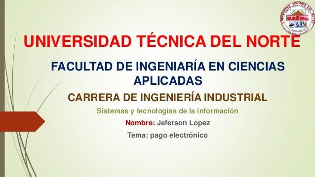 UNIVERSIDAD TÉCNICA DEL NORTE FACULTAD DE INGENIARÍA EN CIENCIAS APLICADAS CARRERA DE INGENIERÍA INDUSTRIAL Sistemas y tec...