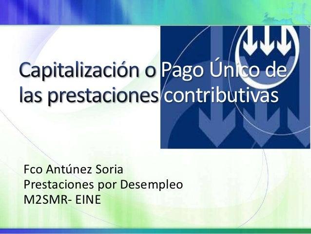 Pago Único de                      contributivasFco Antúnez SoriaPrestaciones por DesempleoM2SMR- EINE