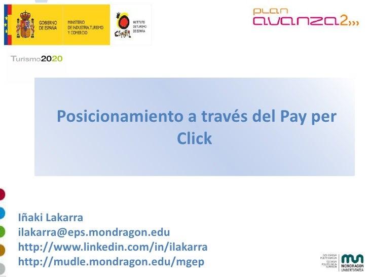 Posicionamiento a través del Pay per                      Click    Iñaki Lakarra ilakarra@eps.mondragon.edu http://www.lin...