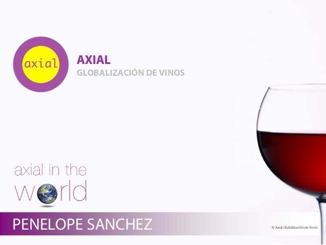 AXIAL GLOBALIZACIÓN DE VINOS © Axial Globalización de VinosPENELOPE SANCHEZ