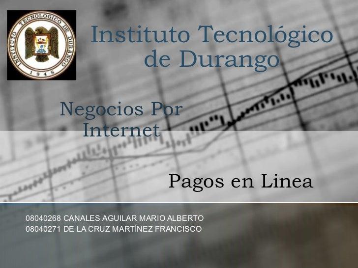Instituto Tecnológico de Durango 08040268 CANALES AGUILAR MARIO ALBERTO 08040271 DE LA CRUZ MARTÍNEZ FRANCISCO Pagos en Li...