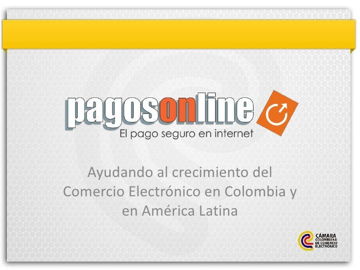 Ayudando al crecimiento delComercio Electrónico en Colombia y        en América Latina