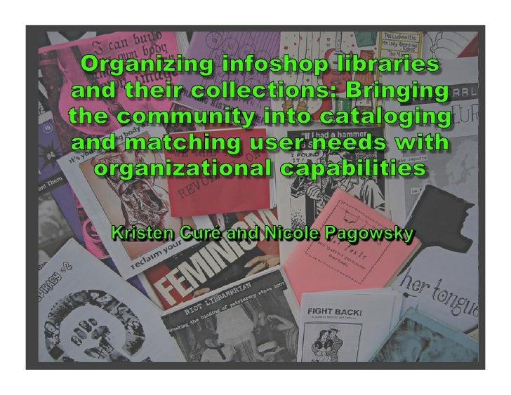 Organizing Infoshop Libraries and Their Collections: Bringing the Community into Cataloging and Matching User Needs with Organizational Capabilities