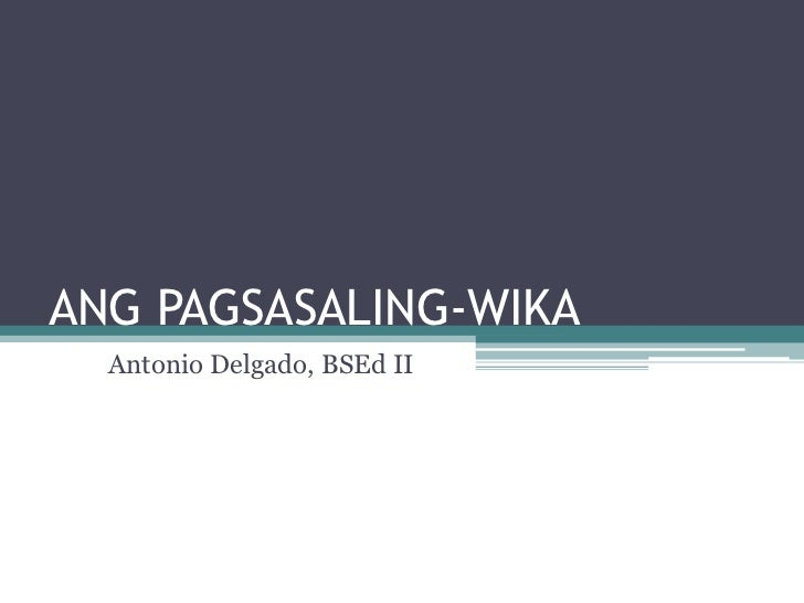 ANG PAGSASALING-WIKA  Antonio Delgado, BSEd II