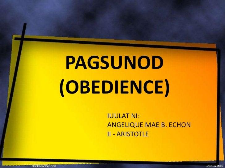 PAGSUNOD(OBEDIENCE)    IUULAT NI:    ANGELIQUE MAE B. ECHON    II - ARISTOTLE