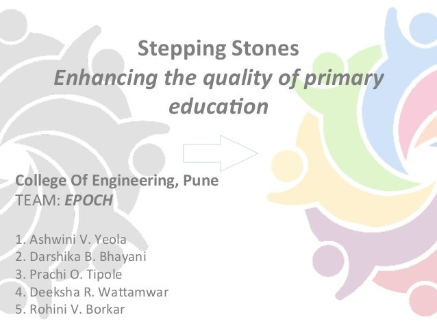 Stepping	   Stones	    Enhancing	   the	   quality	   of	   primary	    educa5on	    College	   Of	   Engineering,	   Pune...