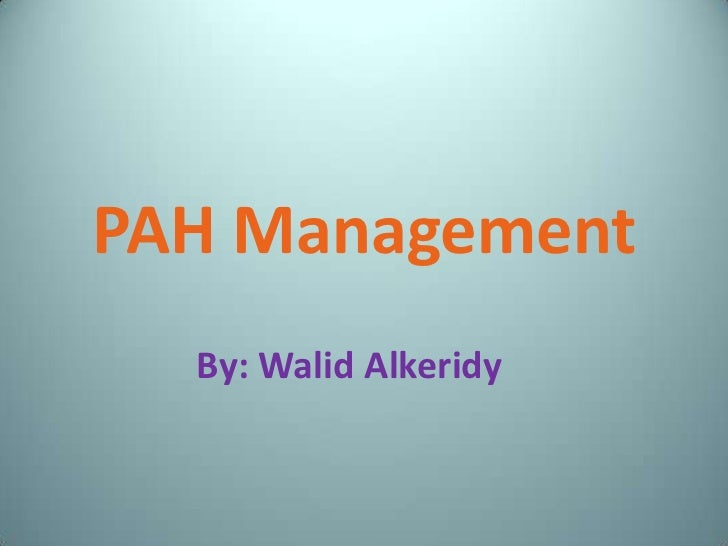 PAH Management  By: Walid Alkeridy