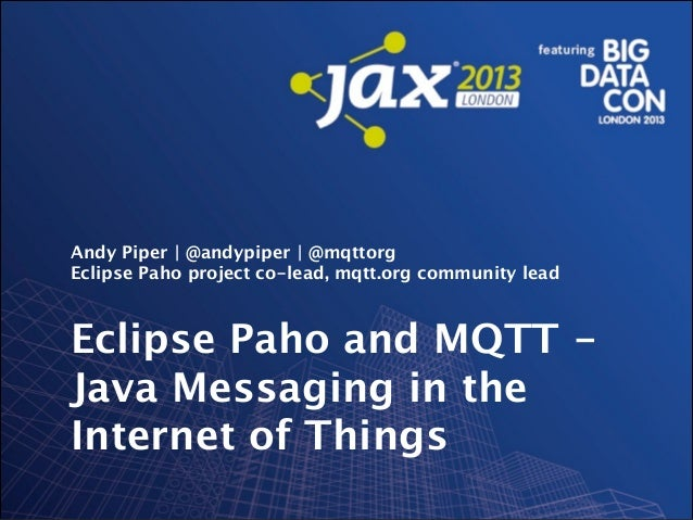 !  Andy Piper | @andypiper | @mqttorg Eclipse Paho project co-lead, mqtt.org community lead  Eclipse Paho and MQTT Java Me...
