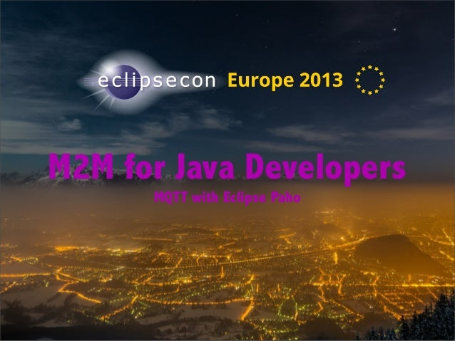 M2M for Java Developers: MQTT with Eclipse Paho - Eclipsecon Europe 2013