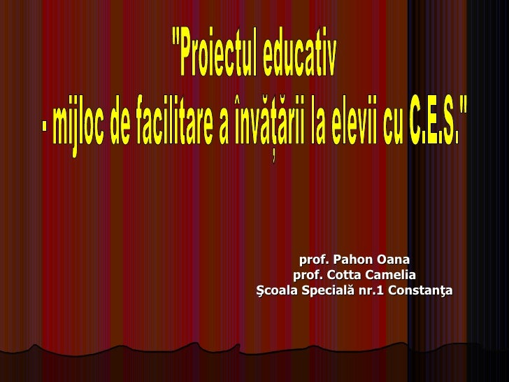 """p rof.  Pahon Oana prof. Cotta Camelia Şcoala Specială nr.1 Constanţa """"Proiectul educativ  - mijloc de facilitare a î..."""