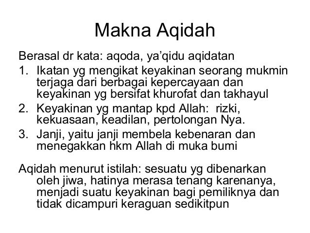 Makna AqidahBerasal dr kata: aqoda, ya'qidu aqidatan1. Ikatan yg mengikat keyakinan seorang mukmin   terjaga dari berbagai...