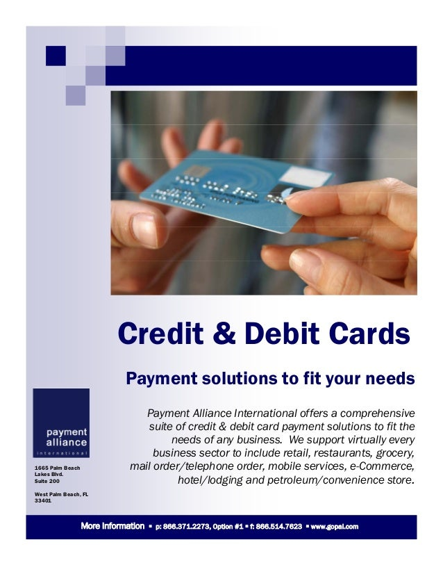 Credit & Debit CardsPayment Alliance International offers a comprehensivesuite of credit & debit card payment solutions to...