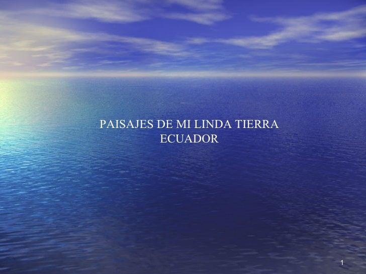 PAISAJES DE MI LINDA TIERRA          ECUADOR                                   1